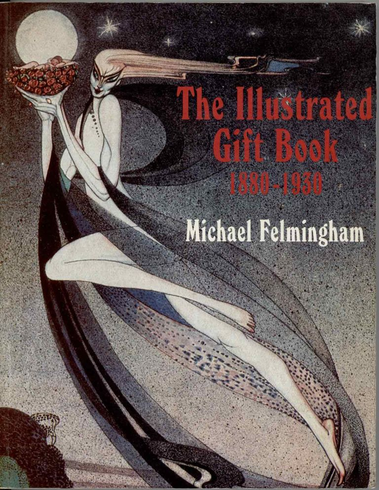 The Illustrated Gift Book 1880-1930 with a checklist of 2500 titles. GOLDEN AGE OF ILLUSTRATION, Michael Felmingham.