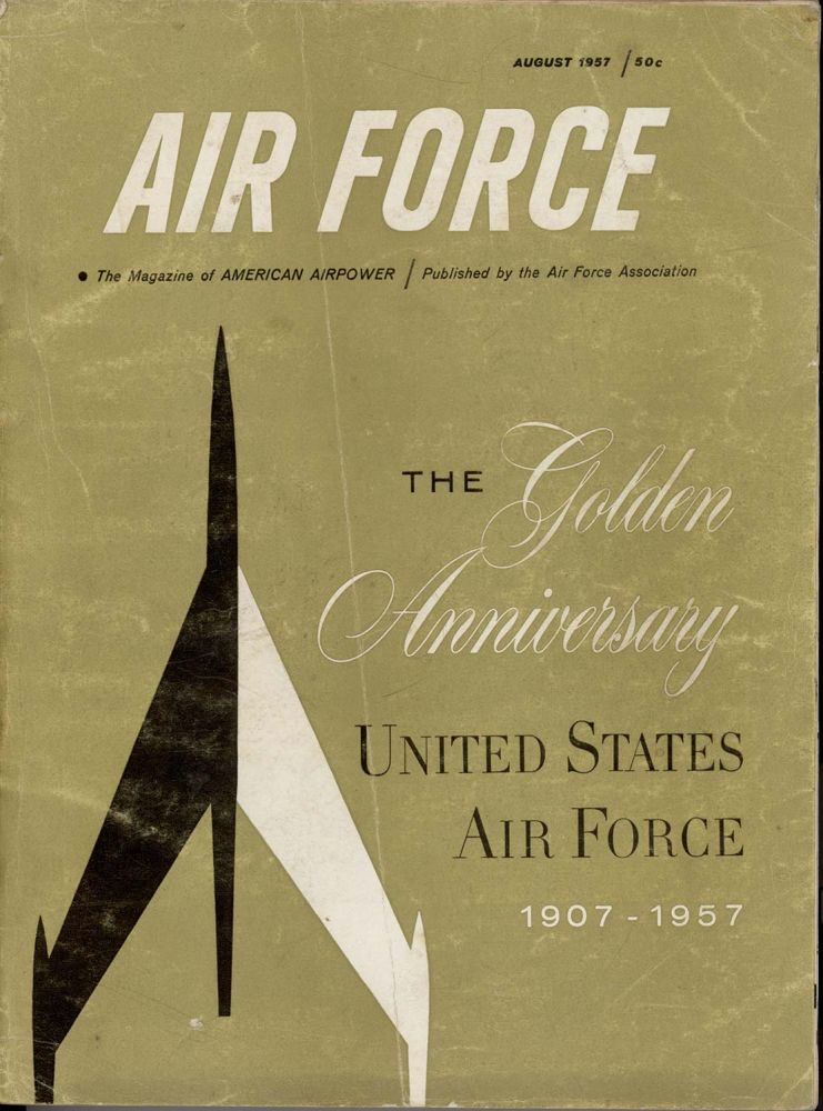 Air Force. The Magazine of American Airpower. The Golden Anniversary United States Air Force 1907-1957. AIR FORCE.