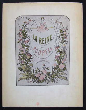 The Queen of the Dolls as told By the Dolls Themselves. (Dust jacket title: La Reine des Poupees). Edith Bartholomew, translated and reproduced.