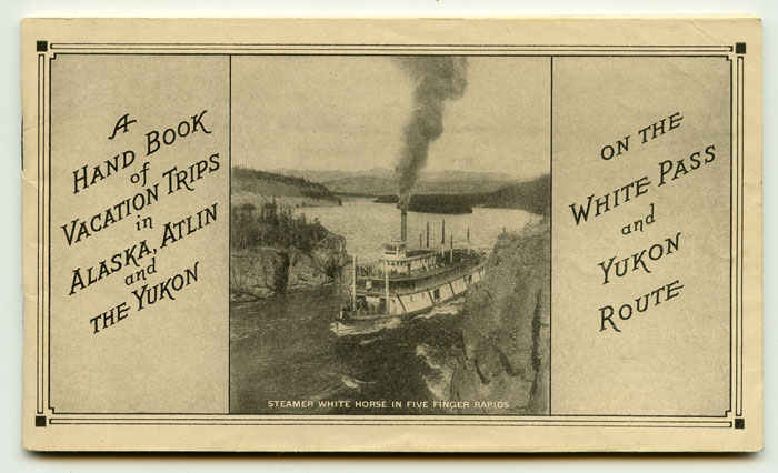 A Hand Book of Vacation Trips in Alaska, Atlin and The Yukon on the White Pass and Yukon Route. ALASKA / STEAMERS.