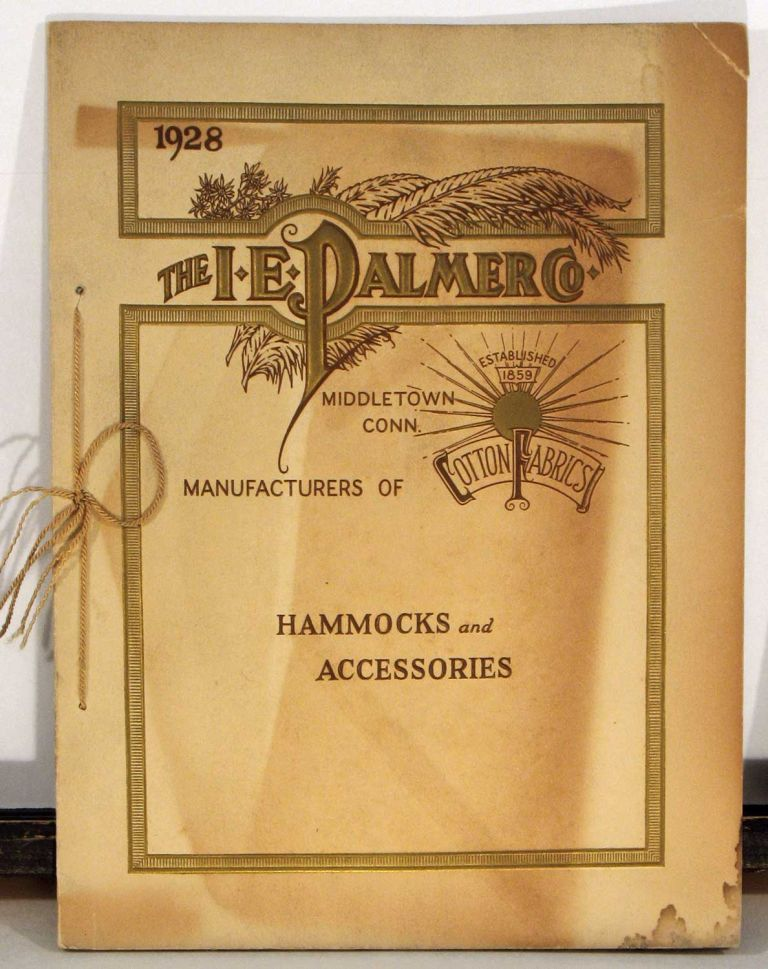 1859 - 1928 Illustrated Catalogue and Treatise on Hammocks...Cover title: 1928 The I. E. Palmer Co. Middletown Conn. Manufacturers of Cotton Fabrics. Hammocks and Accessories. HAMMOCKS - GARDEN FURNITURE.