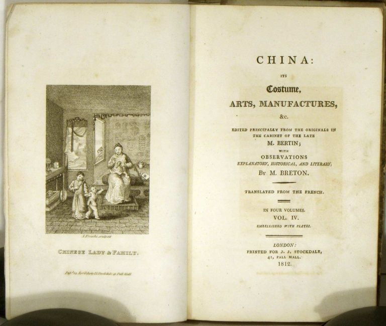 China: Its Costume, Arts, Manufactures, &c. CHINA, M. Breton, edited. from the originals in the cabinet of the late.