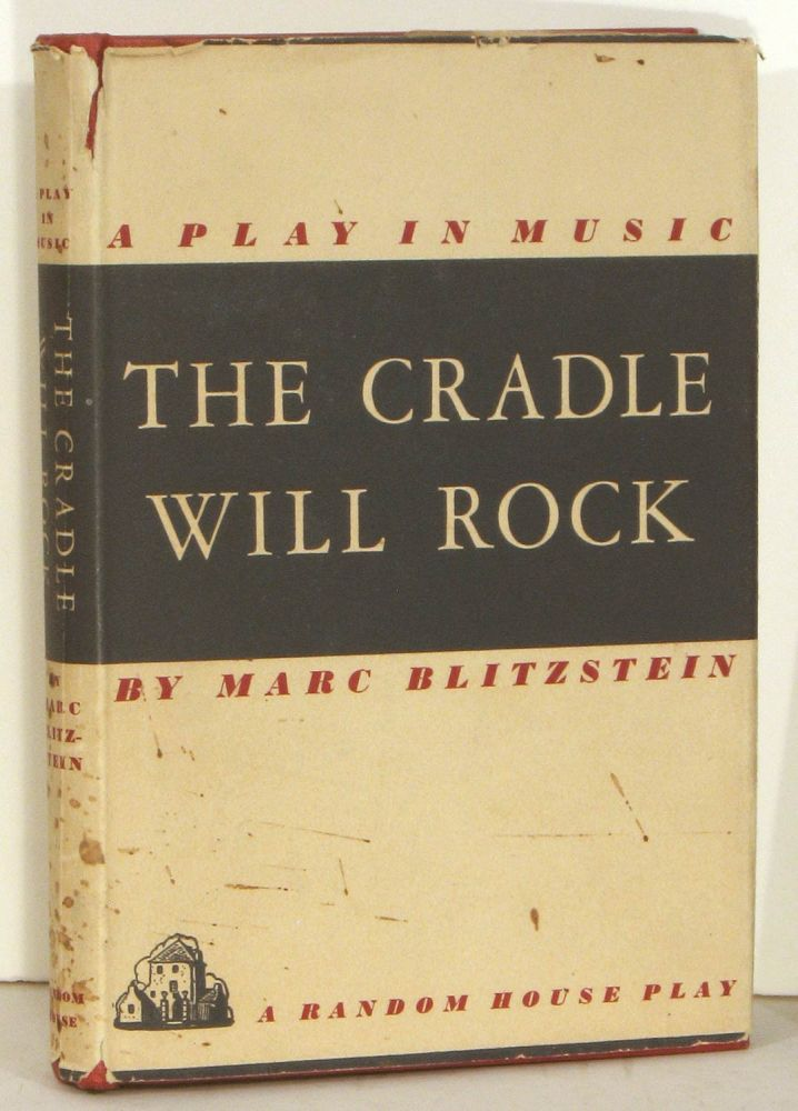 A Play in Music. The Cradle Will Rock. [FIRST EDITION]. Marc Blitzstein.