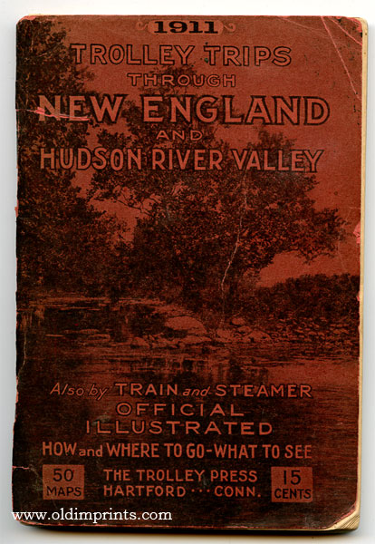Trolley Trips through New England and Hudson River Valley Illustrated 1911 Summer Time Tables. NEW ENGLAND - TROLLEY.