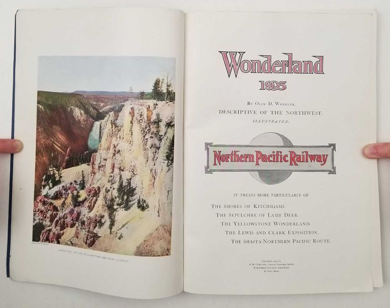 Wonderland. 1905. Descriptive of the Northwest. Treats More Particularly of The Shores of Kitchigami. The Sepulchre of Lame Deer. The Yellowstone Wonderland. The Lewis and Clark Exposition. The Shasta-Northern Pacific Route. PACIFIC NORTHWEST / YELLOWSTONE, Olin D. Wheeler.