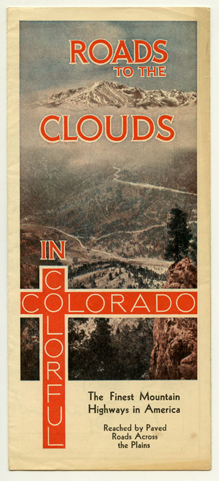 Roads to the Clouds in Colorful Colorado. The Finest Mountain Highways in America Reached by Paved Roads Across the Plains. COLORADO.