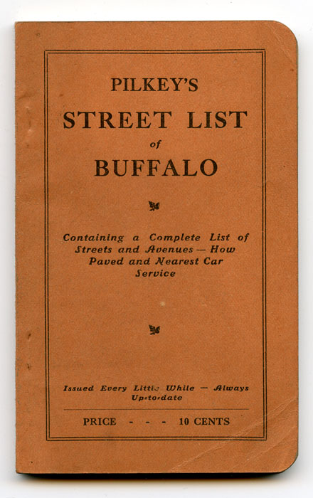 Pilkey's Street List of Buffalo Containing a Complete List of Streets and Avenues - How Paved and Nearest Car Service. NEW YORK - BUFFALO.