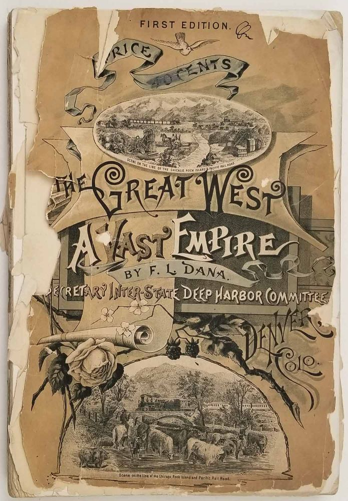 The Great West. A Vast Empire. A Comprehensive History of the Trans-Mississippi States and Territories. Containing Detailed Statistics and Other Information in Support of the Movement for Deep Harbors on the Texas-Gulf Coast. WESTERN UNITED STATES, F. L. Dana.