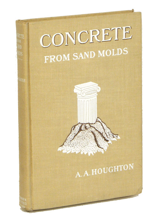 Concrete from Sand Molds. ORNAMENTAL CONCRETE WORK, A. A. Houghton.