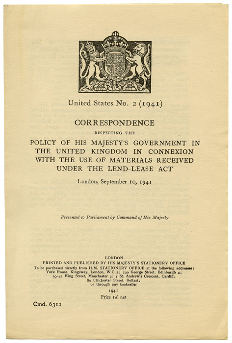 Correspondence Respecting the Policy of His Majesty's Government in the United Kingdom in Connexion with the Use of Materials Received Under the Lend-Lease Act. ANTHONY EDEN.