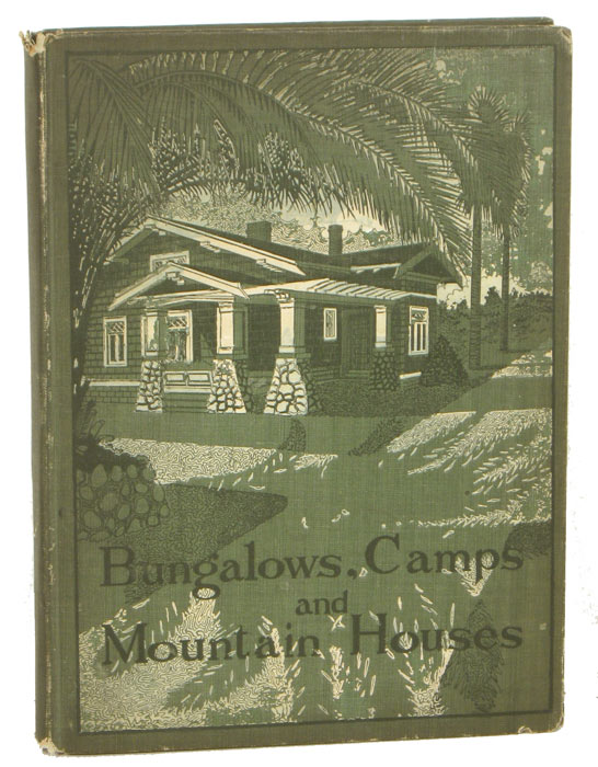 Bungalows, Camps and Mountain Houses. 1910s HOUSE PLANS, William Phillips Comstock.