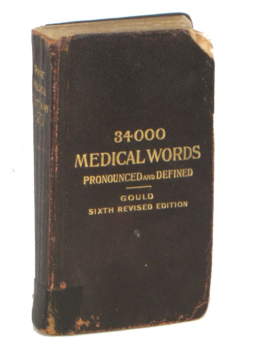 A Pocket Medical Dictionary Giving the Pronunciation and Definition of the Principal Words Used in Medicine and the Collateral Sciences...Cover title: 34000 Medical Words Pronounced and Defined. MEDICINE - 100 YEARS AGO, George M. Gould, M. D., A. M.