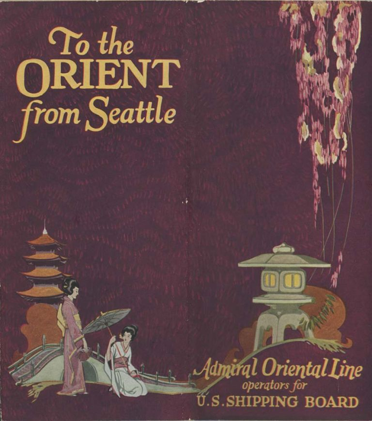 To the Orient from Seattle. Admiral Oriental Line operators for U.S. Shipping Board. Fastest Time Seattle to Japan China and the Philippines. ASIA - JAPAN / CHINA / PHILIPPINES.