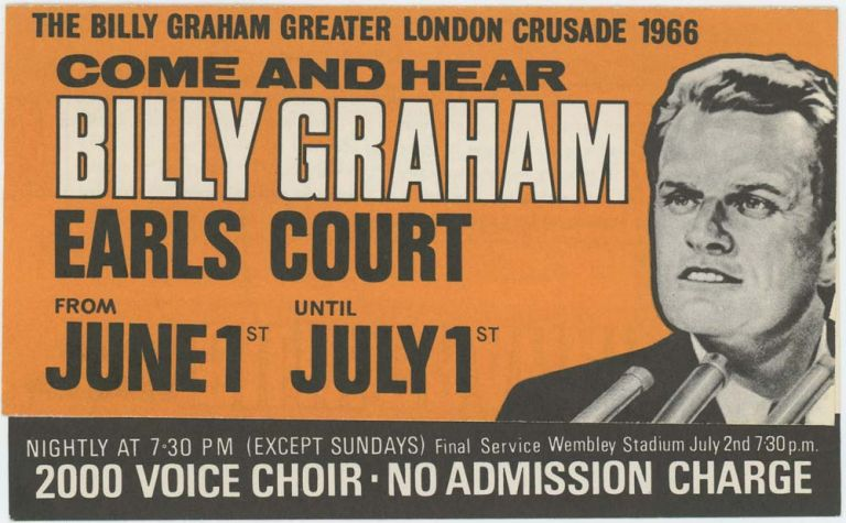 The Billy Graham Greater London Crusade 1966. Come and Hear Billy Graham. Earls Court from June 1st until July 1st. BILLY - LONDON EVANGELICAL RALLY GRAHAM.
