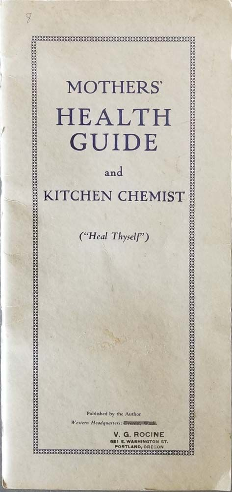 "Mothers' Health Guide and Kitchen Chemist (""Heal Thyself""). 1920S HOMEOPATHY / NUTRITION, V. G. Rocine."