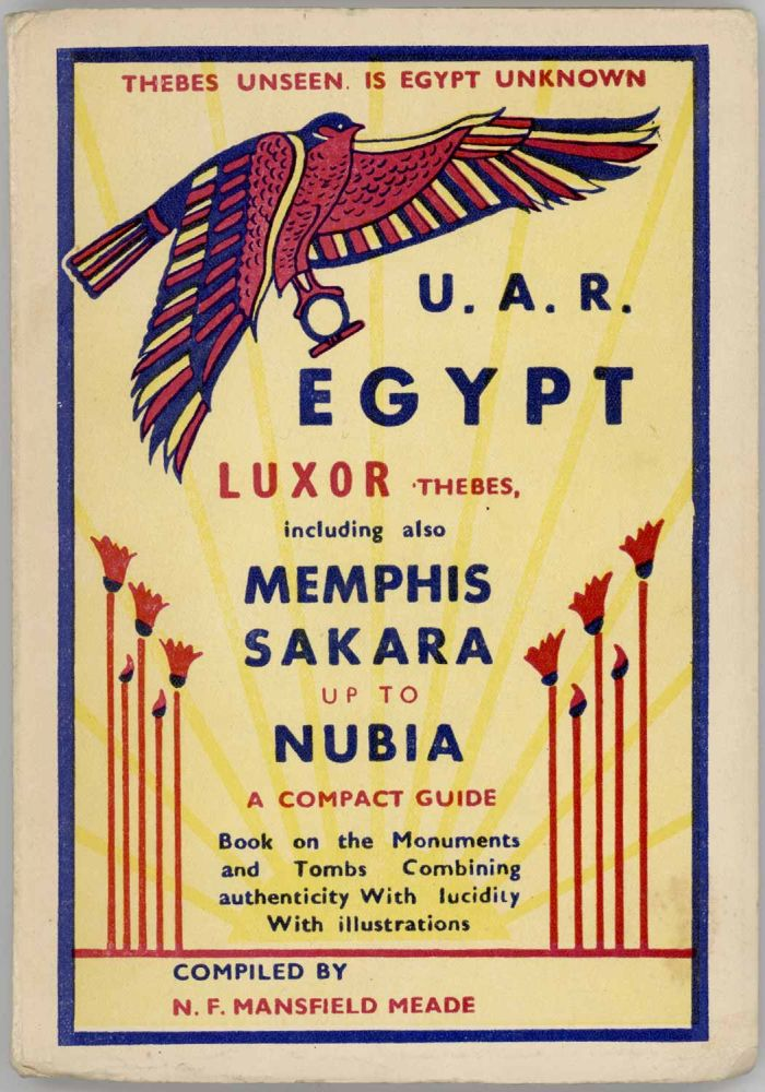 The Latest Pocket Guidebook to Luxor & Environments, including also Tut-Ankh-Amen. Cover title: U.A.R. Egypt: Luxor, Thebes, including also Memphis, Sakara, up to Nubia. A Compact Guide. EGYPT.