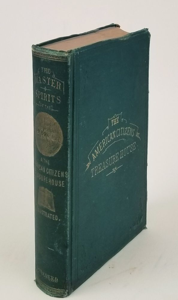 The Master Spirits of the World, and The American Citizens Treasure House. J. Washington Goodspeed.