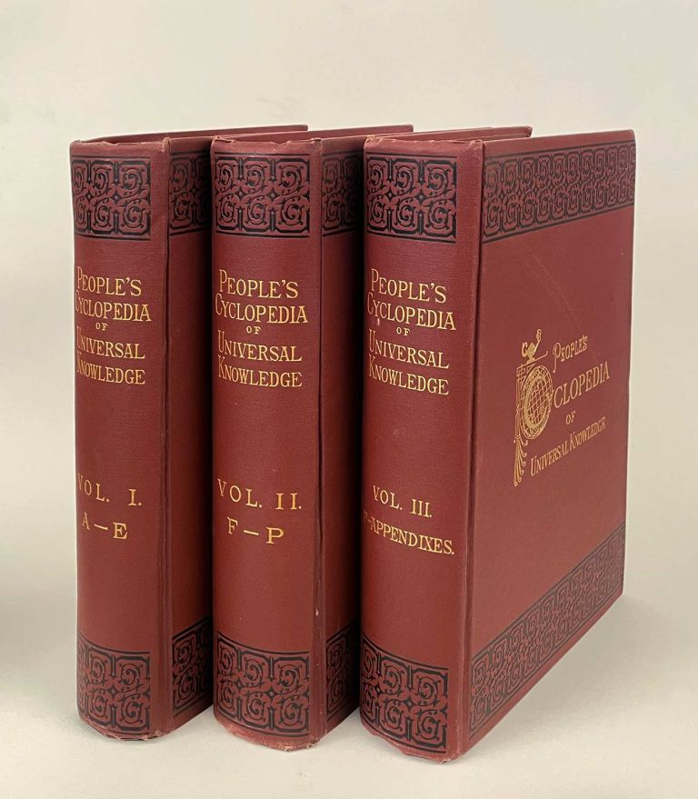 The People's Cyclopedia of Universal Knowledge, with Numerous Appendixes Invaluable for Reference in All Departments of Industrial Life, the Whole Brought Down to the Year 1884. THREE VOLUMES. ENCYCLOPEDIA - COLOR MAPS, W. H. De Puy.