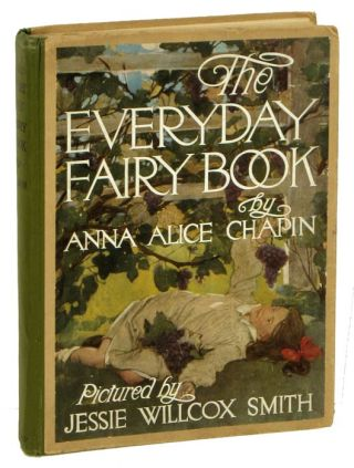 The Everyday Fairy Book. JESSIE WILLCOX SMITH, Anna Alice Chapin