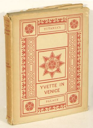 Yvette in Venice and Titania's Palace. [IN ORIGINAL DUST JACKET]. Nevile Wilkinson