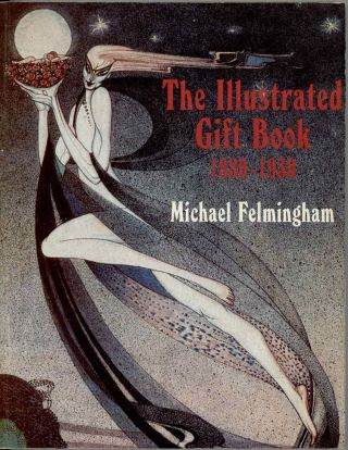 The Illustrated Gift Book 1880-1930 with a checklist of 2500 titles. GOLDEN AGE OF ILLUSTRATION,...