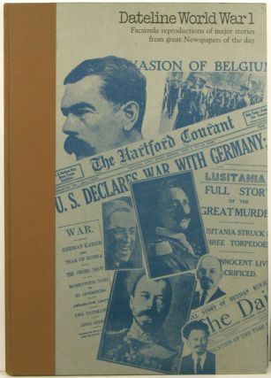 Dateline World War I: Facsimile Reproductions of Major Stories from Newspapers of the Day. WORLD...