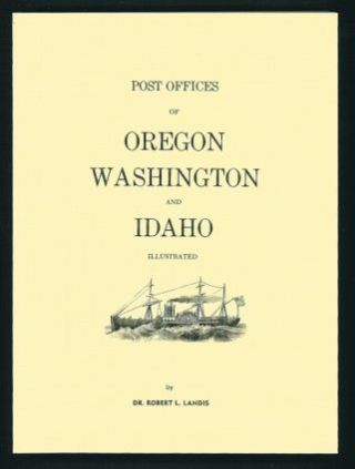 Post Offices of Oregon Washington and Idaho Illustrated. Dr. Robert L. Landis