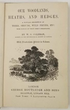 Our Woodlands, Heaths, and Hedges. A Popular Description of Trees, Shrubs, Wild Fruits, etc. with Notices of their Insect Inhabitants.