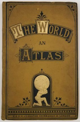 The World an Atlas. Containing Thirty Four Coloured Maps with a Complete Index.