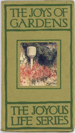 The Joys of Gardens. The Joyous Life Series Number Six. GIFT BOOK - LITERATURE/ POETRY, Francis...