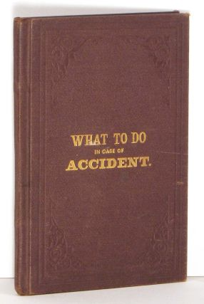 What to Do and How to Do It in Case of Accident. A Book for Everybody. Cover title: What to Do in Case of Accident. ETIQUETTE.