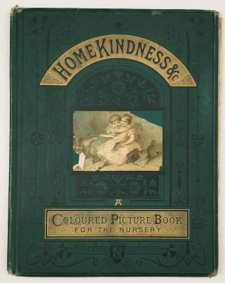Home Kindness, Sunny Days and Children's Ways &c. A Picture Book for the Nursery. [with Tom Thumb and The Children in the Wood]. CHROMOLITHOGRAPHS.