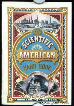 The Scientific American Hand-Book. A Treatise Relating to Patents, Caveats, Designs, Trade-Marks,...
