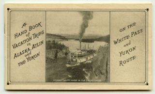 A Hand Book of Vacation Trips in Alaska, Atlin and The Yukon on the White Pass and Yukon Route....