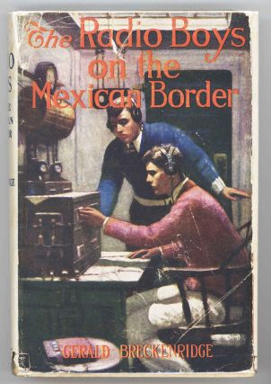The Radio Boys on the Mexican Border. GERALD BRECKENRIDGE, Gerald Breckenridge