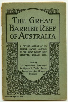 The Great Barrier Reef of Australia. A Popular Account of Its General Nature, Compiled by the Great Barrier Reef Committee, Brisbane, 1926. AUSTRALIA.