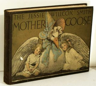 The Jessie Willcox Smith Mother Goose. A Careful and Full Selection of the Rhymes. JESSIE...