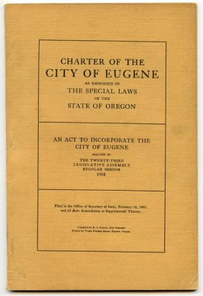 Charter of the City of Eugene as Embodied in the Special Laws of the State of Oregon. An Act to...