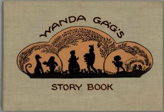 Wanda Gag's Story Book / Millions of Cats / The Funny Thing / Snippy and Snappy. Wanda Ga'g