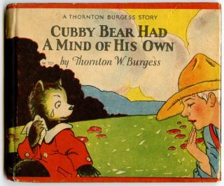 Cubby Bear Had A Mind of His Own. THORNTON W. BURGESS