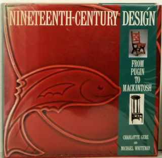 Nineteenth Century Design from Pugin to Mackintosh. DESIGN, Charlotte Gere, Michael Whiteway