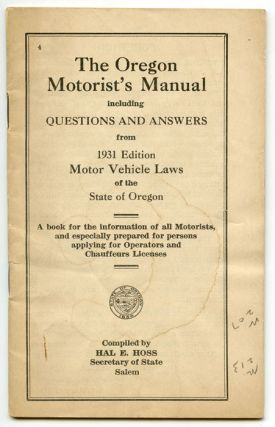 The Oregon Motorist's Manual including Questions and Answers from 1931 Edition Motor Vehicle Laws of the State of Oregon. OREGON / MOTORING, Hal E. Hoss.