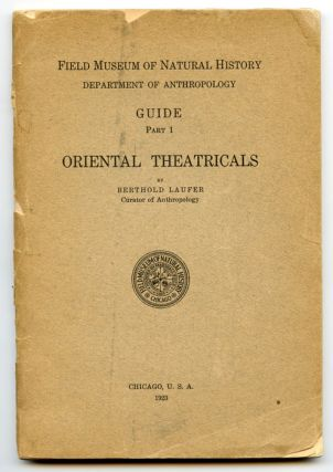 Field Museum of Natural History Department of Anthropology. Guide Part 1. Oriental Theatricals. ASIA - THEATRE, Berthold Laufer.