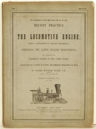 Recent Practice in the Locomotive Engine. LOCOMOTIVE ENGINEERING - RAILROADS, Daniel Kinnear...