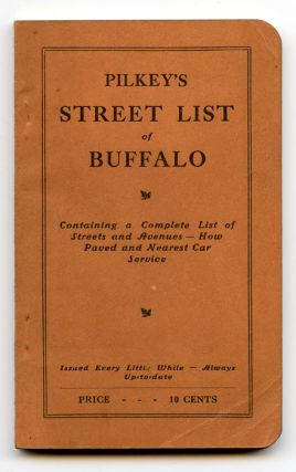 Pilkey's Street List of Buffalo Containing a Complete List of Streets and Avenues - How Paved and...