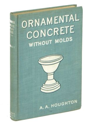 Ornamental Concrete Without Molds. ORNAMENTAL CONCRETE WORK, A. A. Houghton