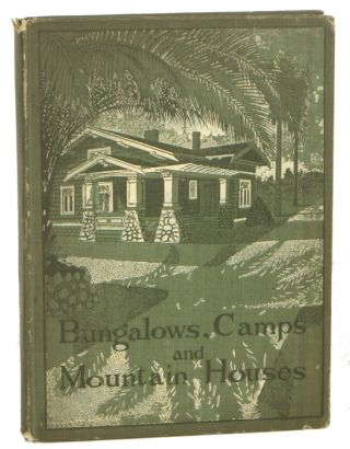 Bungalows, Camps and Mountain Houses. 1910s HOUSE PLANS, William Phillips Comstock