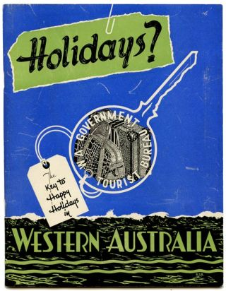 The Western Australian Holiday Guide of the Principal Towns and Holiday Resorts. WESTERN AUSTRALIA