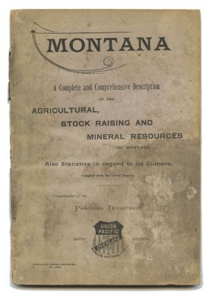 Montana. A Complete and Comprehensive Description of the Agricultural, Stock Raising and Mineral...