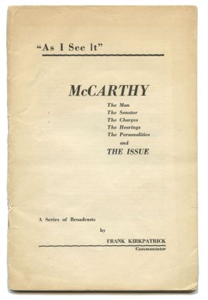 """As I See It"" McCarthy The Man, The Senator, The Charges, The Hearings, The Personalities, and The Issues. RADIO BROADCAST TRANSCRIPTS, Frank Kirkpatrick."